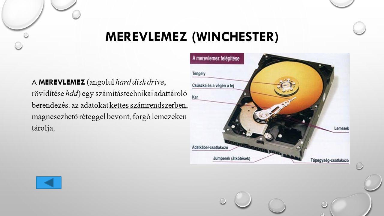 MEREVLEMEZ (WINCHESTER) A MEREVLEMEZ (angolul hard disk drive, rövidítése hdd) egy számítástechnikai adattároló berendezés. az adatokat kettes számren
