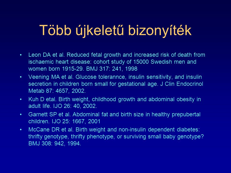 Több újkeletű bizonyíték Leon DA et al. Reduced fetal growth and increased risk of death from ischaemic heart disease: cohort study of 15000 Swedish m