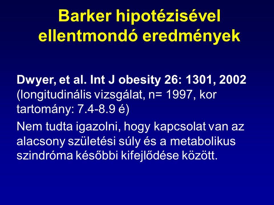 Dwyer, et al. Int J obesity 26: 1301, 2002 (longitudinális vizsgálat, n= 1997, kor tartomány: 7.4-8.9 é) Nem tudta igazolni, hogy kapcsolat van az ala
