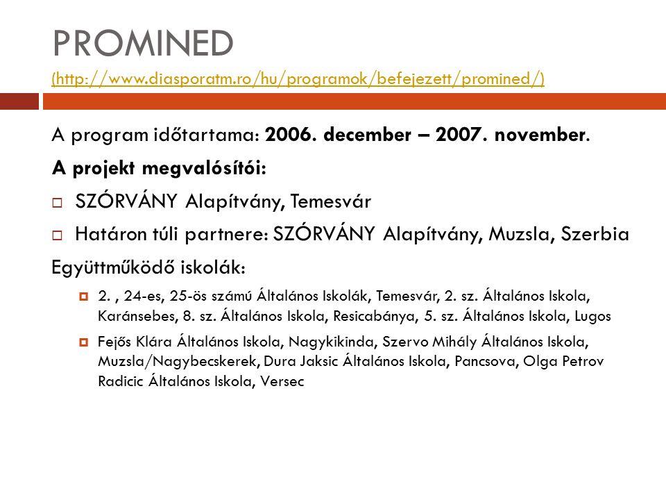 PROMINED (http://www.diasporatm.ro/hu/programok/befejezett/promined/) (http://www.diasporatm.ro/hu/programok/befejezett/promined/) A program időtartam