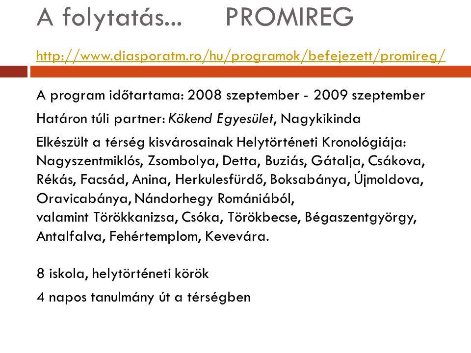 A folytatás...PROMIREG http://www.diasporatm.ro/hu/programok/befejezett/promireg/ http://www.diasporatm.ro/hu/programok/befejezett/promireg/ A program