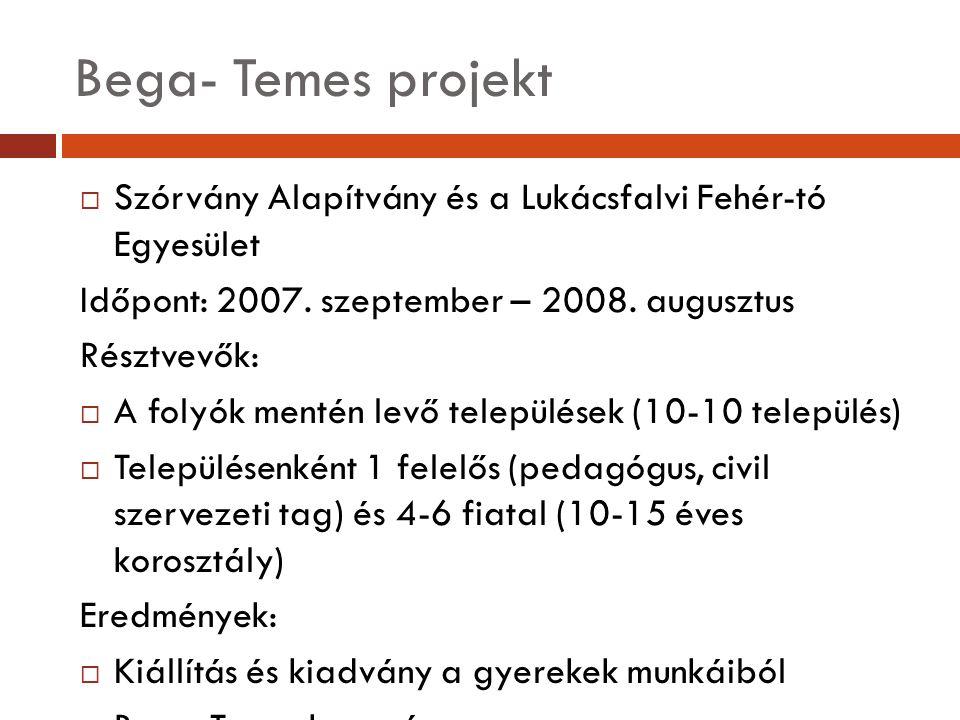 Bega- Temes projekt  Szórvány Alapítvány és a Lukácsfalvi Fehér-tó Egyesület Időpont: 2007. szeptember – 2008. augusztus Résztvevők:  A folyók menté