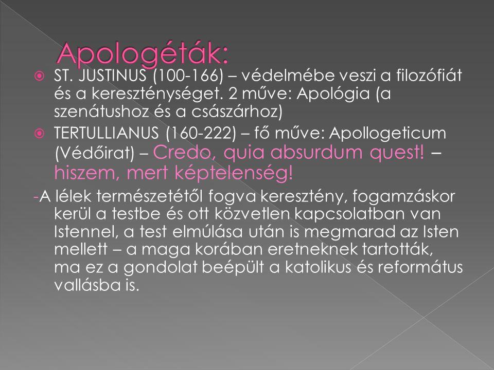  ST. JUSTINUS (100-166) – védelmébe veszi a filozófiát és a kereszténységet. 2 műve: Apológia (a szenátushoz és a császárhoz)  TERTULLIANUS (160-222
