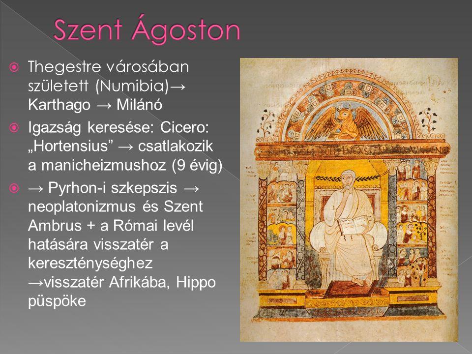 """ Thegestre városában született (Numibia) → Karthago → Milánó  Igazság keresése: Cicero: """"Hortensius"""" → csatlakozik a manicheizmushoz (9 évig)  → Py"""