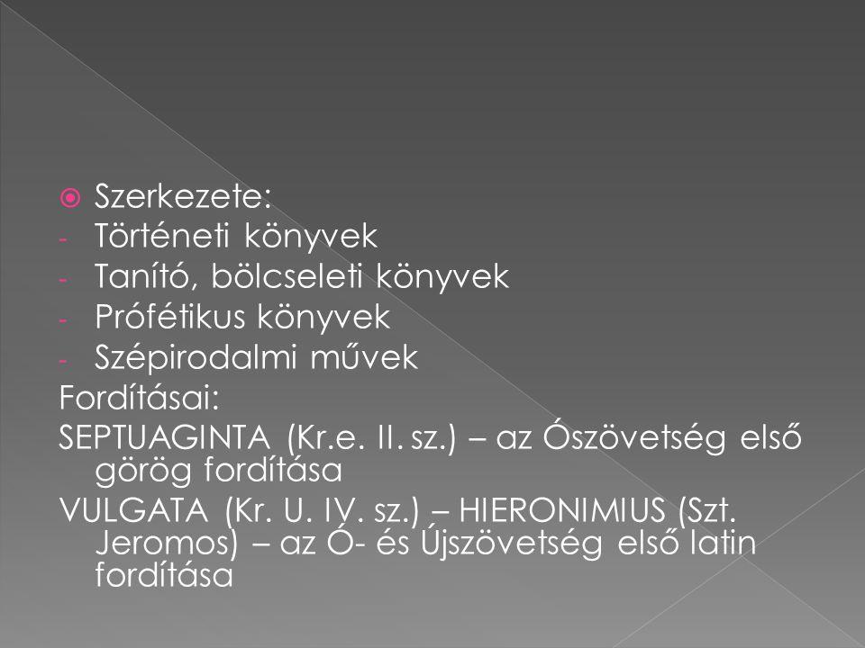  Szerkezete: - Történeti könyvek - Tanító, bölcseleti könyvek - Prófétikus könyvek - Szépirodalmi művek Fordításai: SEPTUAGINTA (Kr.e.