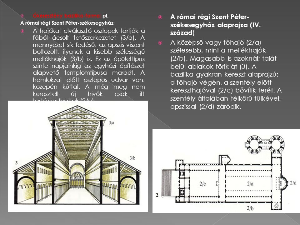  Ókeresztény bazilika-forma: pl. A római régi Szent Péter-székesegyház  A hajókat elválasztó oszlopok tartják a fából ácsolt tetőszerkezetet (3/a).