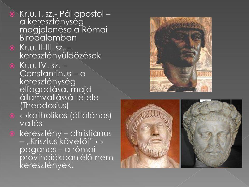  Kr.u. I. sz.- Pál apostol – a kereszténység megjelenése a Római Birodalomban  Kr.u. II-III. sz. – keresztényüldözések  Kr.u. IV. sz. – Constantinu