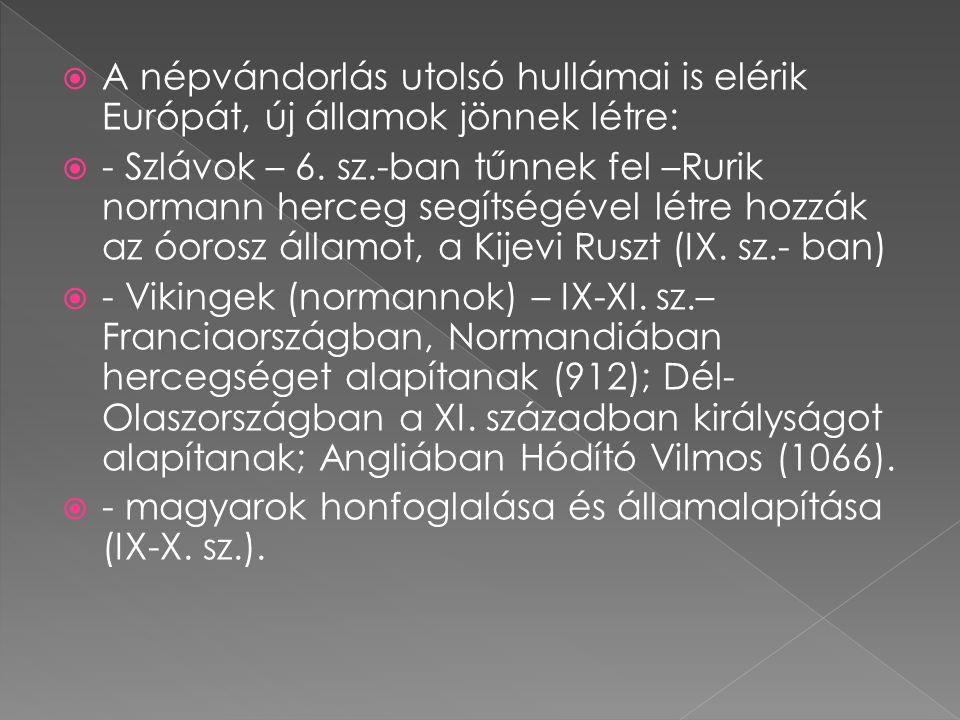  A népvándorlás utolsó hullámai is elérik Európát, új államok jönnek létre:  - Szlávok – 6. sz.-ban tűnnek fel –Rurik normann herceg segítségével lé