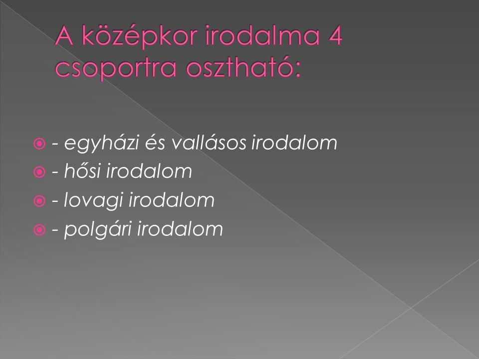 - egyházi és vallásos irodalom  - hősi irodalom  - lovagi irodalom  - polgári irodalom