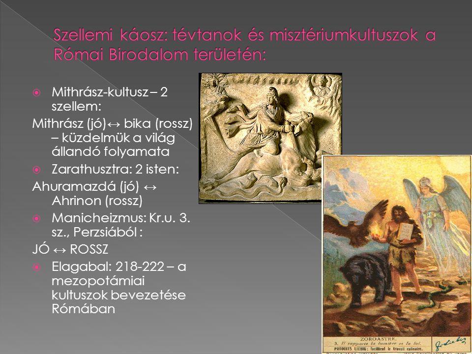  Mithrász-kultusz – 2 szellem: Mithrász (jó)↔ bika (rossz) – küzdelmük a világ állandó folyamata  Zarathusztra: 2 isten: Ahuramazdá (jó) ↔ Ahrinon (rossz)  Manicheizmus: Kr.u.