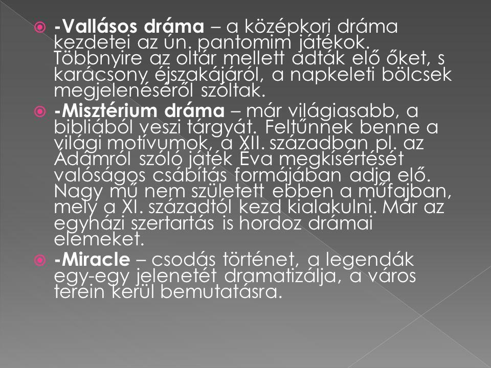  -Vallásos dráma – a középkori dráma kezdetei az ún. pantomim játékok. Többnyire az oltár mellett adták elő őket, s karácsony éjszakájáról, a napkele