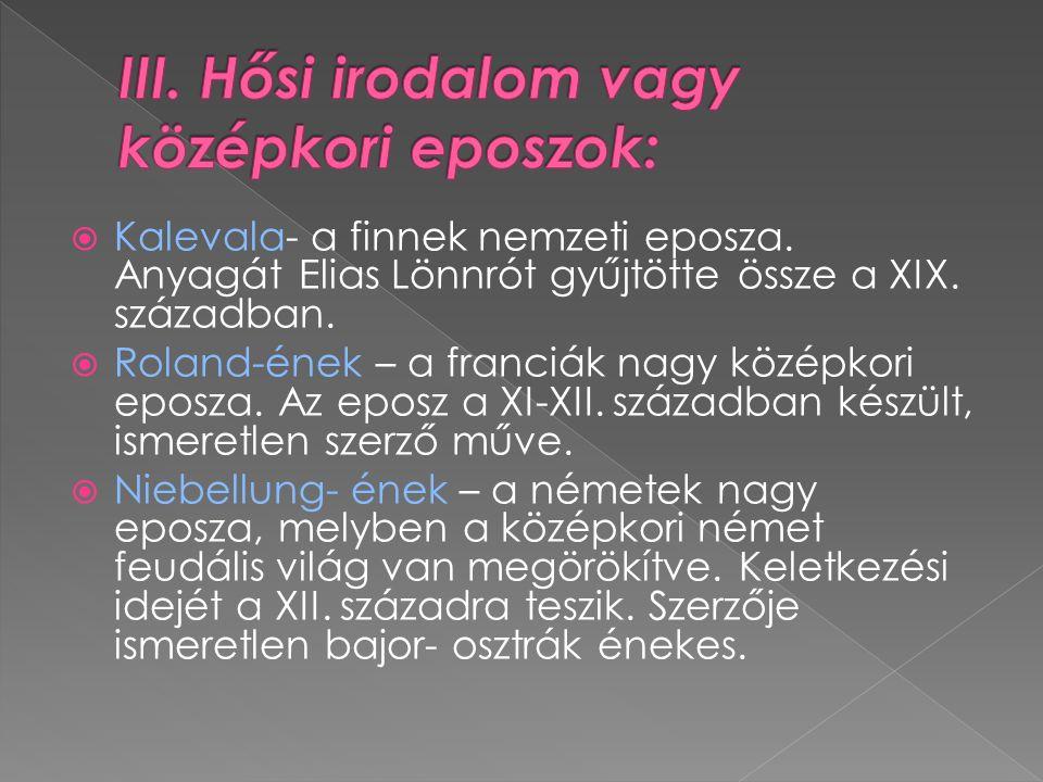  Kalevala- a finnek nemzeti eposza. Anyagát Elias Lönnrót gyűjtötte össze a XIX. században.  Roland-ének – a franciák nagy középkori eposza. Az epos
