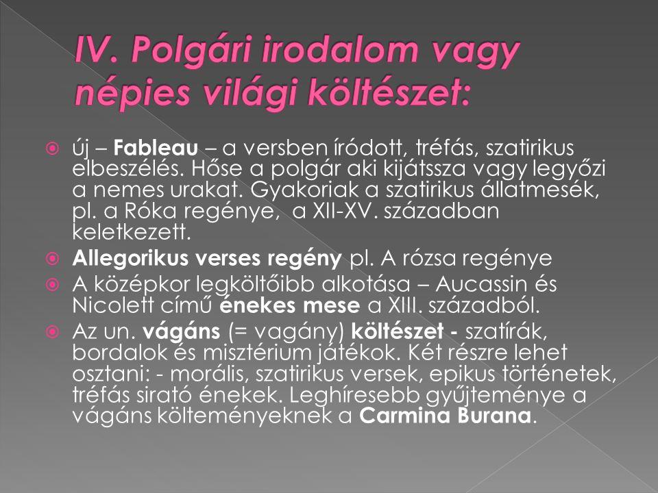  új – Fableau – a versben íródott, tréfás, szatirikus elbeszélés. Hőse a polgár aki kijátssza vagy legyőzi a nemes urakat. Gyakoriak a szatirikus áll