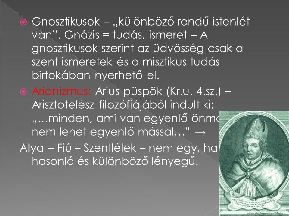 """ Gnosztikusok – """"különböző rendű istenlét van"""". Gnózis = tudás, ismeret – A gnosztikusok szerint az üdvösség csak a szent ismeretek és a misztikus tu"""