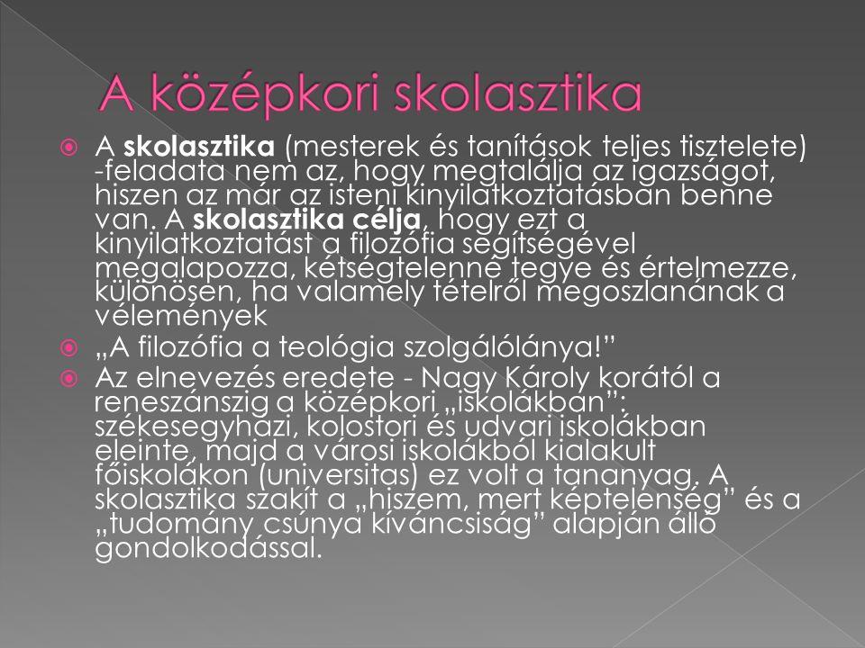  A skolasztika (mesterek és tanítások teljes tisztelete) -feladata nem az, hogy megtalálja az igazságot, hiszen az már az isteni kinyilatkoztatásban benne van.