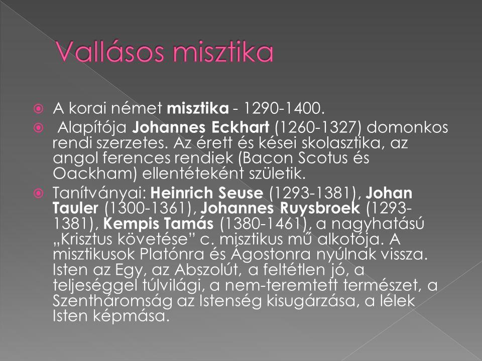  A korai német misztika - 1290-1400.  Alapítója Johannes Eckhart (1260-1327) domonkos rendi szerzetes. Az érett és kései skolasztika, az angol feren