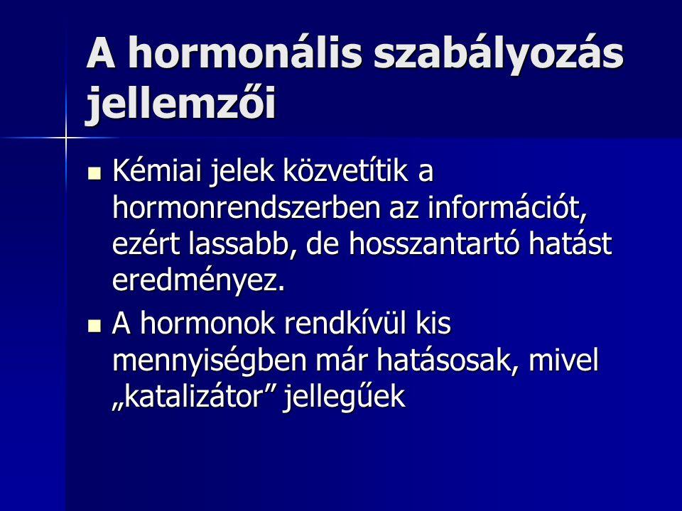 A hormonális szabályozás jellemzői Egyes hormonok csak bizonyos életszakaszban (nemi érés, bebábozódás) vagy periodikusan, napszakonként vagy havonta fejtik ki hatásukat (menstruáció szabályzása), míg mások állandóan termelődnek (inzulin), adott esetben meg külső hatás váltja ki a véráramba bocsátást (pl.