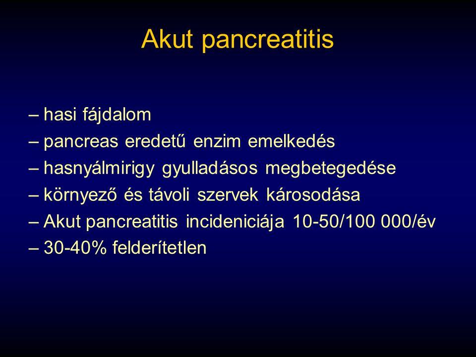 Akut pancreatitis –hasi fájdalom –pancreas eredetű enzim emelkedés –hasnyálmirigy gyulladásos megbetegedése –környező és távoli szervek károsodása –Akut pancreatitis incideniciája 10-50/100 000/év –30-40% felderítetlen