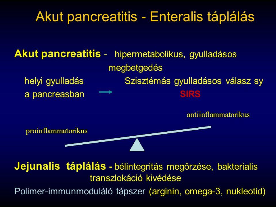 Akut pancreatitis - Enteralis táplálás Akut pancreatitis - hipermetabolikus, gyulladásos megbetgedés helyi gyulladásSzisztémás gyulladásos válasz sy a pancreasbanSIRS Jejunalis táplálás - bélintegritás megőrzése, bakterialis transzlokáció kivédése Polimer-immunmoduláló tápszer (arginin, omega-3, nukleotid) antiinflammatorikus proinflammatorikus