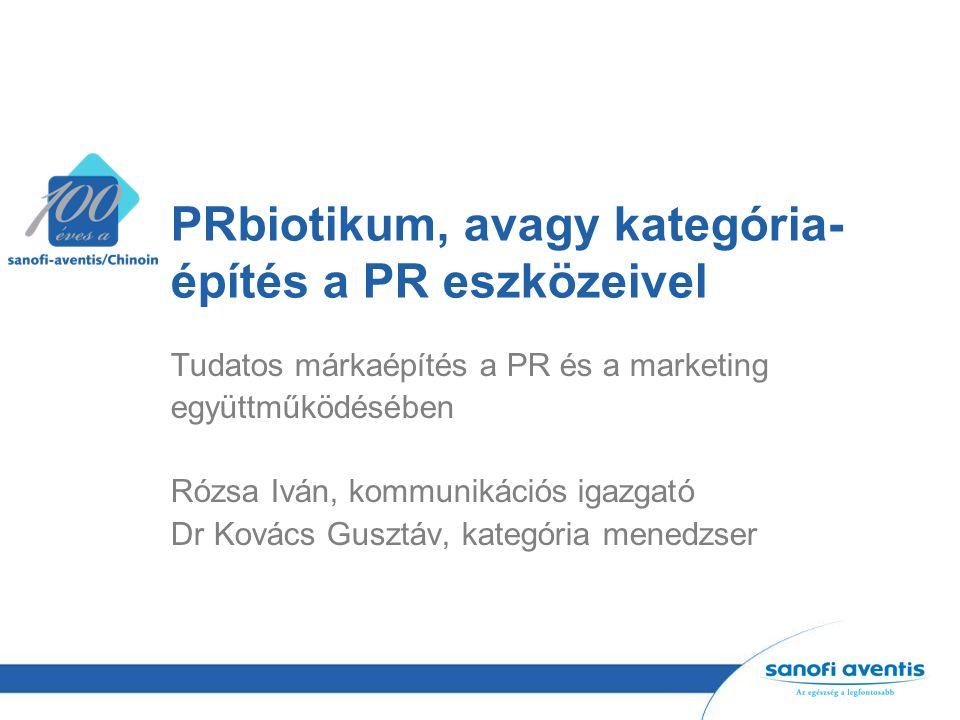 PRbiotikum, avagy kategória- építés a PR eszközeivel Tudatos márkaépítés a PR és a marketing együttműködésében Rózsa Iván, kommunikációs igazgató Dr Kovács Gusztáv, kategória menedzser