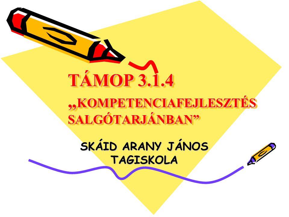 """TÁMOP 3.1.4 """" KOMPETENCIAFEJLESZTÉS SALGÓTARJÁNBAN SKÁID ARANY JÁNOS TAGISKOLA"""