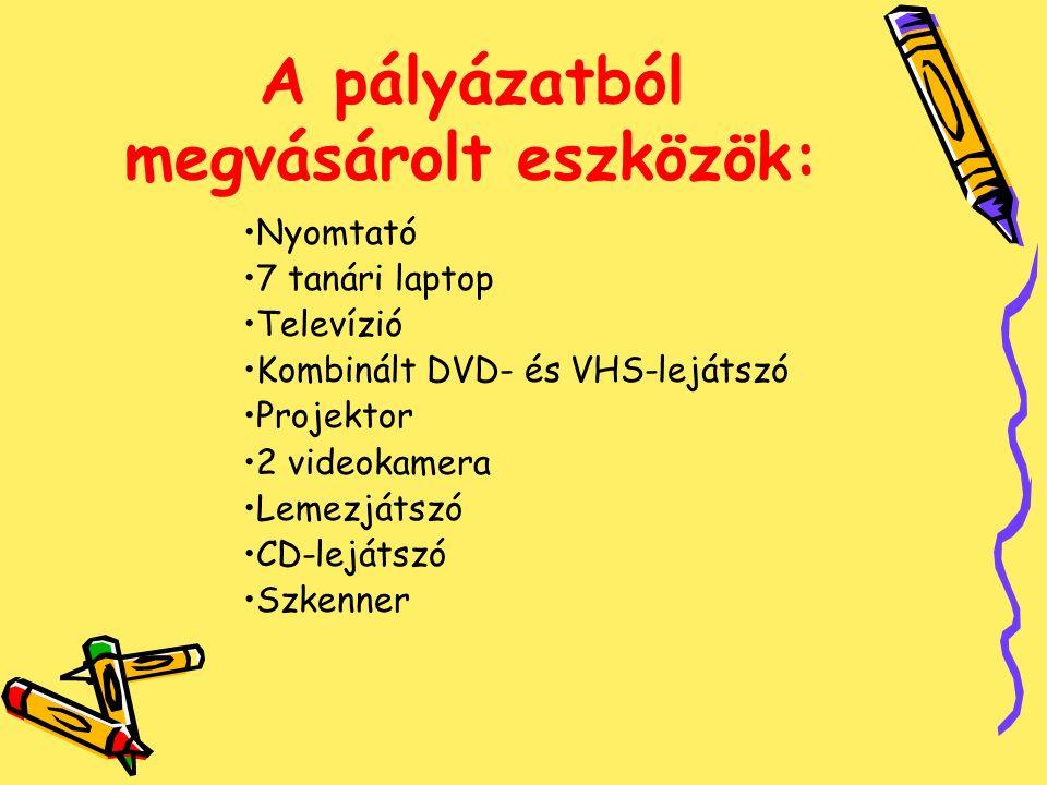 A pályázatból megvásárolt eszközök: Nyomtató 7 tanári laptop Televízió Kombinált DVD- és VHS-lejátszó Projektor 2 videokamera Lemezjátszó CD-lejátszó Szkenner