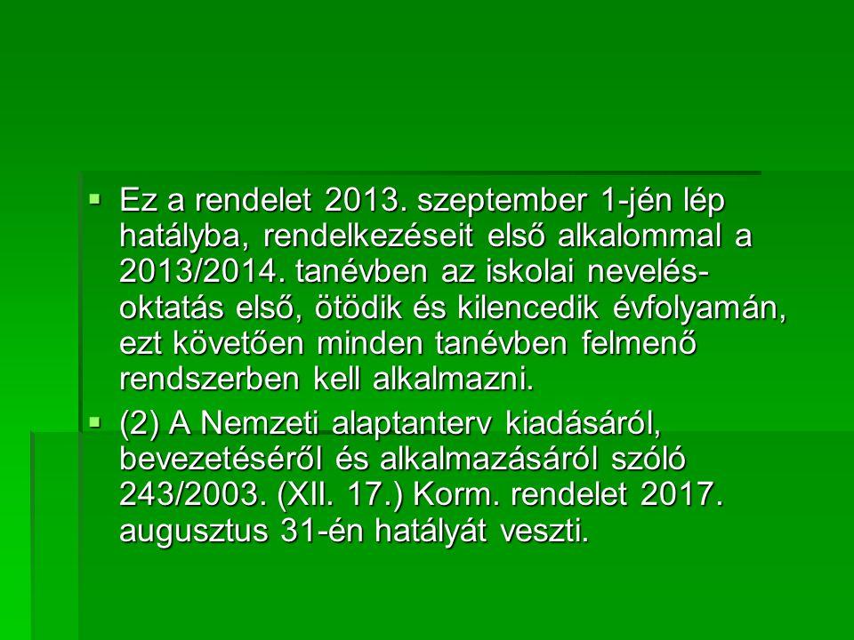  Ez a rendelet 2013. szeptember 1-jén lép hatályba, rendelkezéseit első alkalommal a 2013/2014.