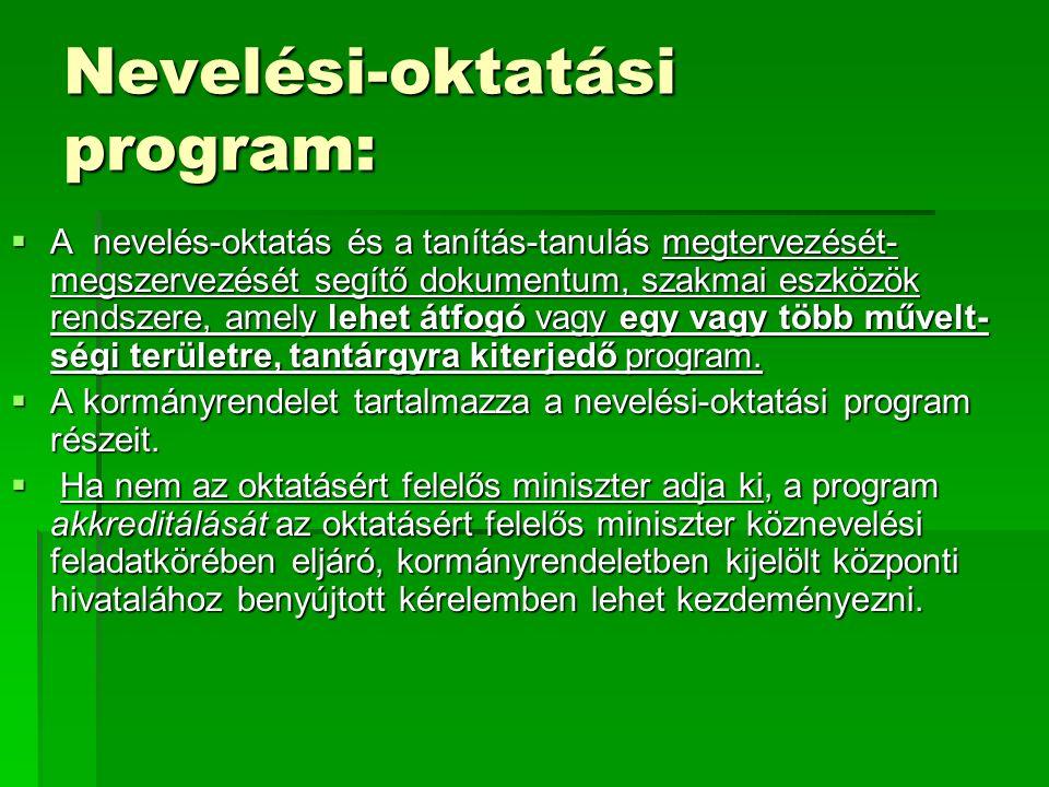 Nevelési-oktatási program:  A nevelés-oktatás és a tanítás-tanulás megtervezését- megszervezését segítő dokumentum, szakmai eszközök rendszere, amely lehet átfogó vagy egy vagy több művelt- ségi területre, tantárgyra kiterjedő program.