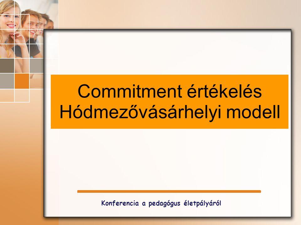 Commitment értékelés Hódmezővásárhelyi modell Konferencia a pedagógus életpályáról