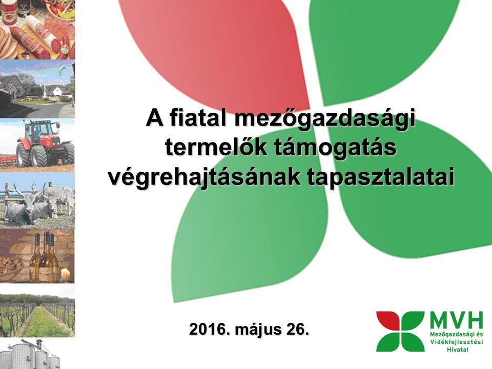 A fiatal mezőgazdasági termelők támogatás végrehajtásának tapasztalatai 2016. május 26.