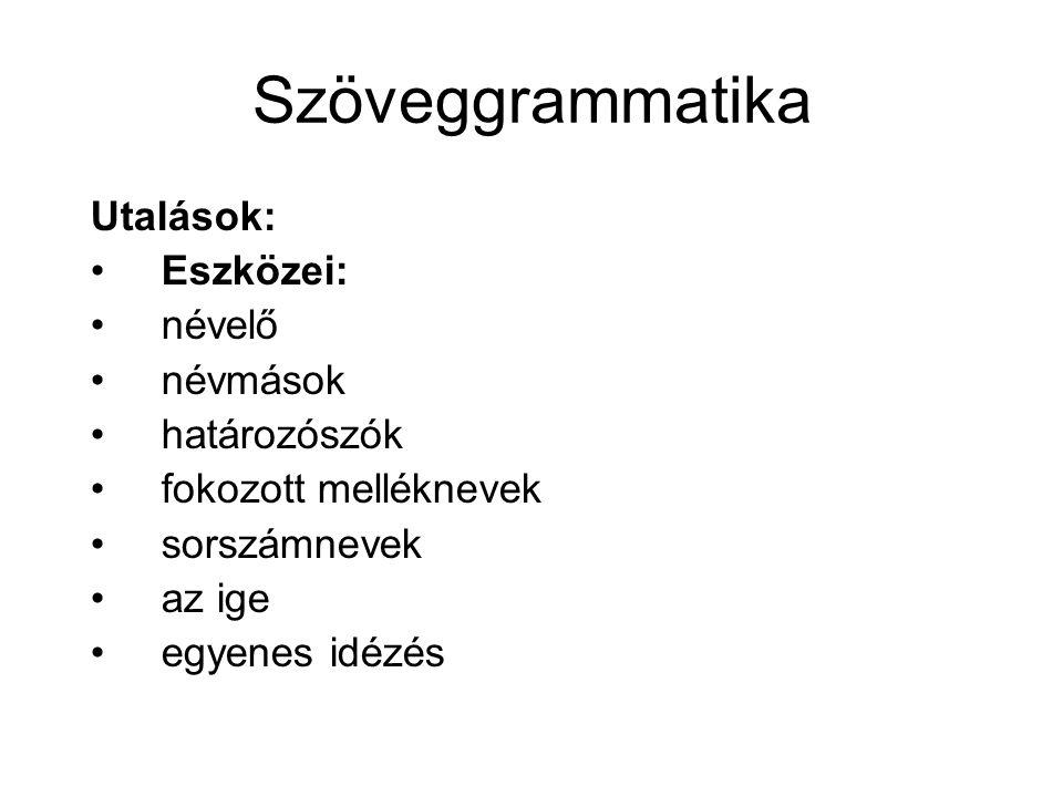 Szöveggrammatika Utalások: Eszközei: névelő névmások határozószók fokozott melléknevek sorszámnevek az ige egyenes idézés