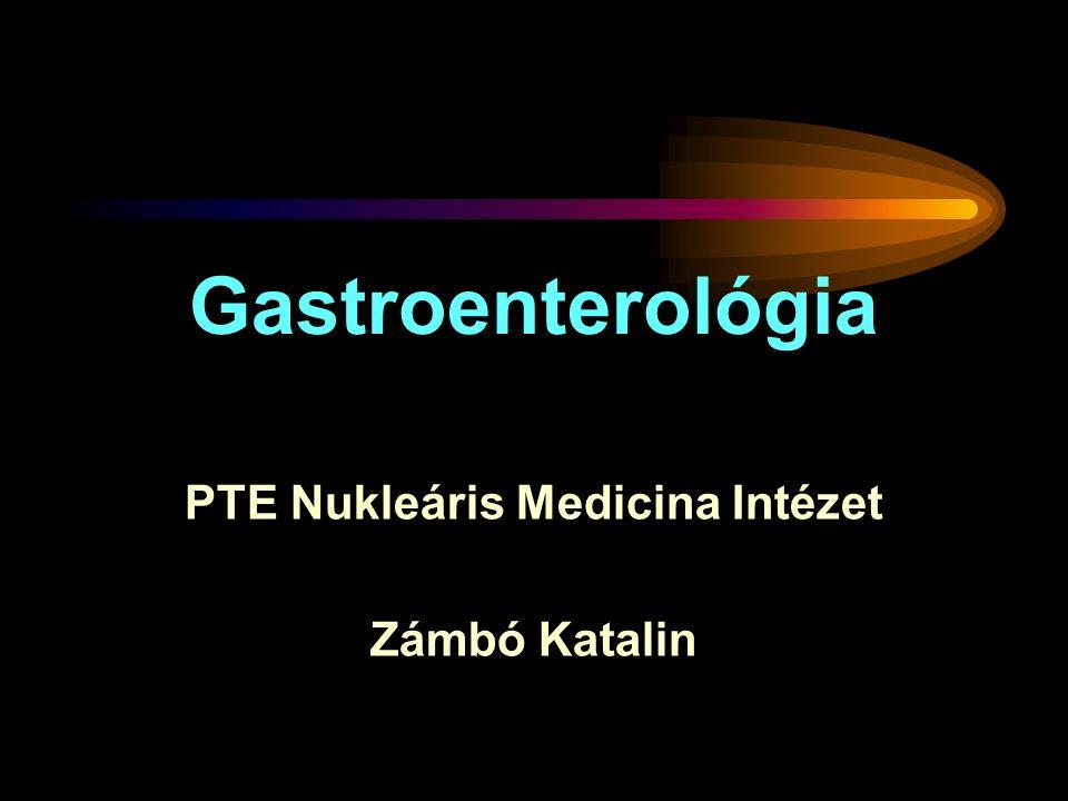 Gastroenterológia PTE Nukleáris Medicina Intézet Zámbó Katalin