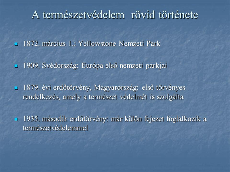 A természetvédelem rövid története 1872. március 1.: Yellowstone Nemzeti Park 1872. március 1.: Yellowstone Nemzeti Park 1909. Svédország: Európa első