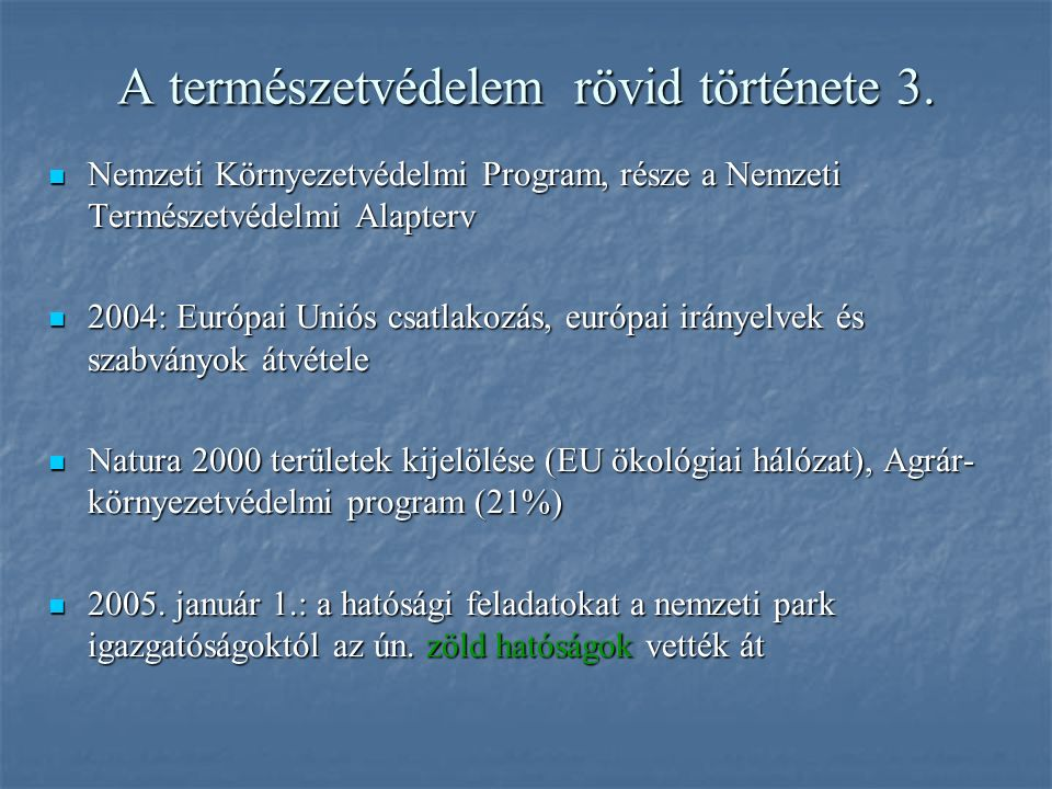 A természetvédelem rövid története 3. Nemzeti Környezetvédelmi Program, része a Nemzeti Természetvédelmi Alapterv Nemzeti Környezetvédelmi Program, ré