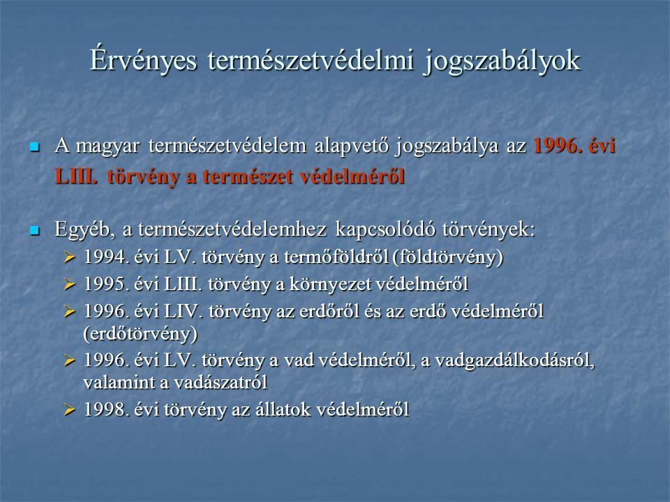 Érvényes természetvédelmi jogszabályok A magyar természetvédelem alapvető jogszabálya az 1996. évi LIII. törvény a természet védelméről A magyar termé
