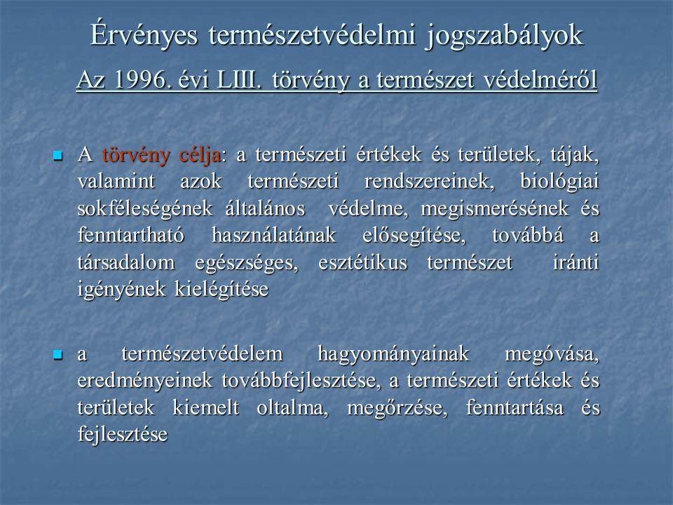 Érvényes természetvédelmi jogszabályok Az 1996. évi LIII.