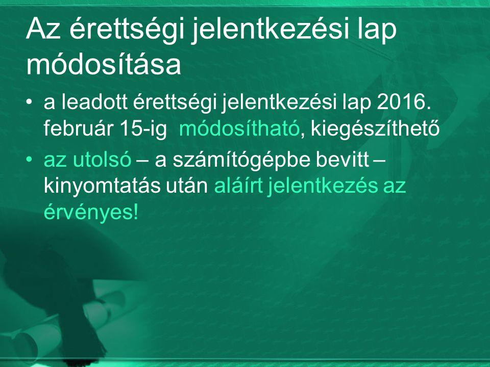 Az érettségi jelentkezési lap módosítása a leadott érettségi jelentkezési lap 2016. február 15-ig módosítható, kiegészíthető az utolsó – a számítógépb