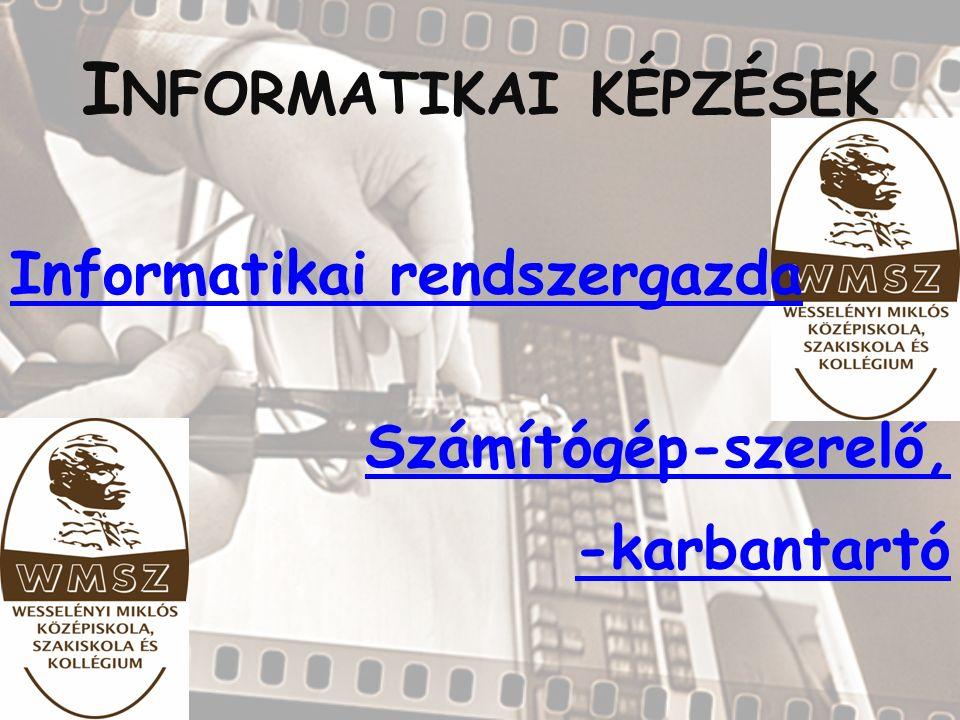 I NFORMATIKAI KÉPZÉSEK Informatikai rendszergazda Számítógép-szerelő, -karbantartó