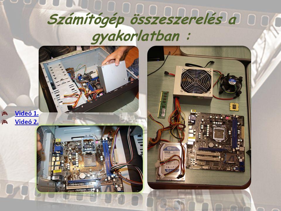 Számítógép összeszerelés a gyakorlatban :  Videó 1. Videó 1.  Videó 2. Videó 2.