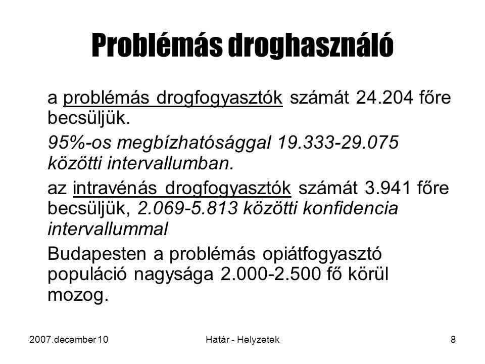 2007.december 10Határ - Helyzetek9 Magyarországon A problémás drogfogyasztók túlnyomó többsége (88,6 %) rejtve marad az egészségügy és a rendőrség előtt.