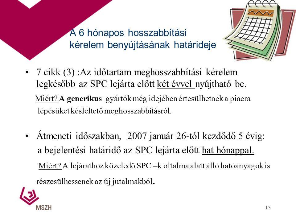 A 6 hónapos hosszabbítási kérelem benyújtásának határideje 7 cikk (3) :Az időtartam meghosszabbítási kérelem legkésőbb az SPC lejárta előtt két évvel nyújtható be.
