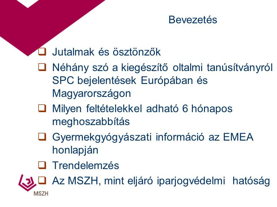  Jutalmak és ösztönzők  Néhány szó a kiegészítő oltalmi tanúsítványról SPC bejelentések Európában és Magyarországon  Milyen feltételekkel adható 6 hónapos meghoszabbítás  Gyermekgyógyászati információ az EMEA honlapján  Trendelemzés  Az MSZH, mint eljáró iparjogvédelmi hatóság Bevezetés