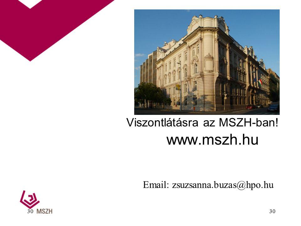 30 Viszontlátásra az MSZH-ban! www.mszh.hu Email: zsuzsanna.buzas@hpo.hu 30