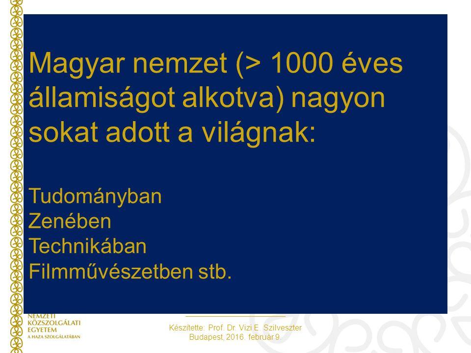 Készítette: Prof. Dr. Vizi E. Szilveszter Budapest, 2016. február 9. Magyar nemzet (> 1000 éves államiságot alkotva) nagyon sokat adott a világnak: Tu