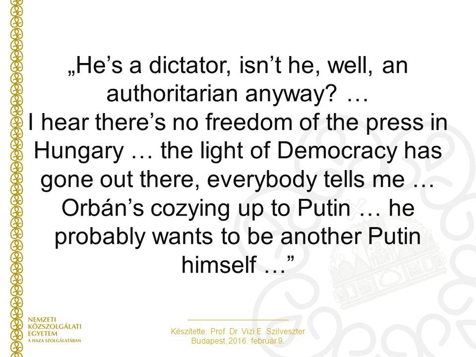 """He's a dictator, isn't he, well, an authoritarian anyway."
