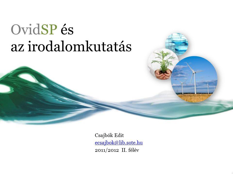 OvidSP és az irodalomkutatás Csajbók Edit ecsajbok@lib.sote.hu 2011/2012 II. félév