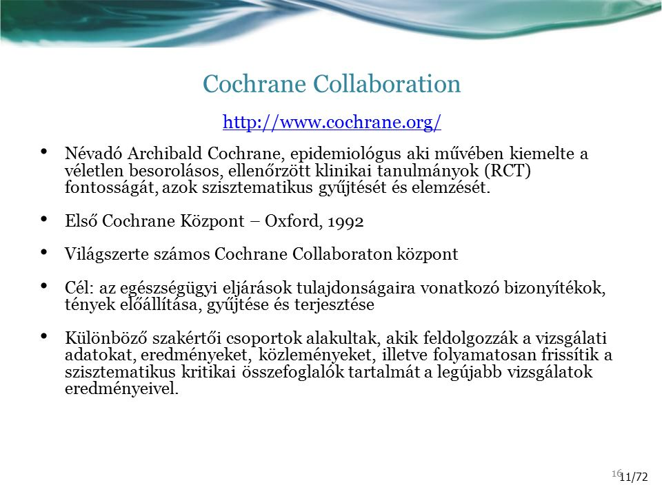 Cochrane Collaboration http://www.cochrane.org/ http://www.cochrane.org/ Névadó Archibald Cochrane, epidemiológus aki művében kiemelte a véletlen beso