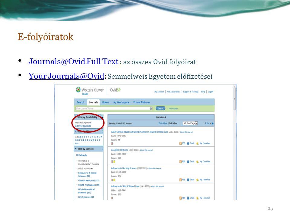 E-folyóiratok Journals@Ovid Full Text : az összes Ovid folyóirat Journals@Ovid Full Text Your Journals@Ovid: Semmelweis Egyetem előfizetései Your Journals@Ovid 25
