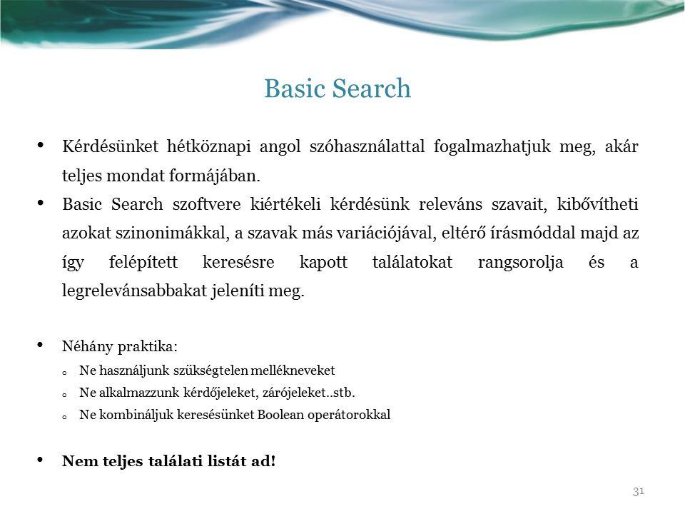Basic Search Kérdésünket hétköznapi angol szóhasználattal fogalmazhatjuk meg, akár teljes mondat formájában. Basic Search szoftvere kiértékeli kérdésü