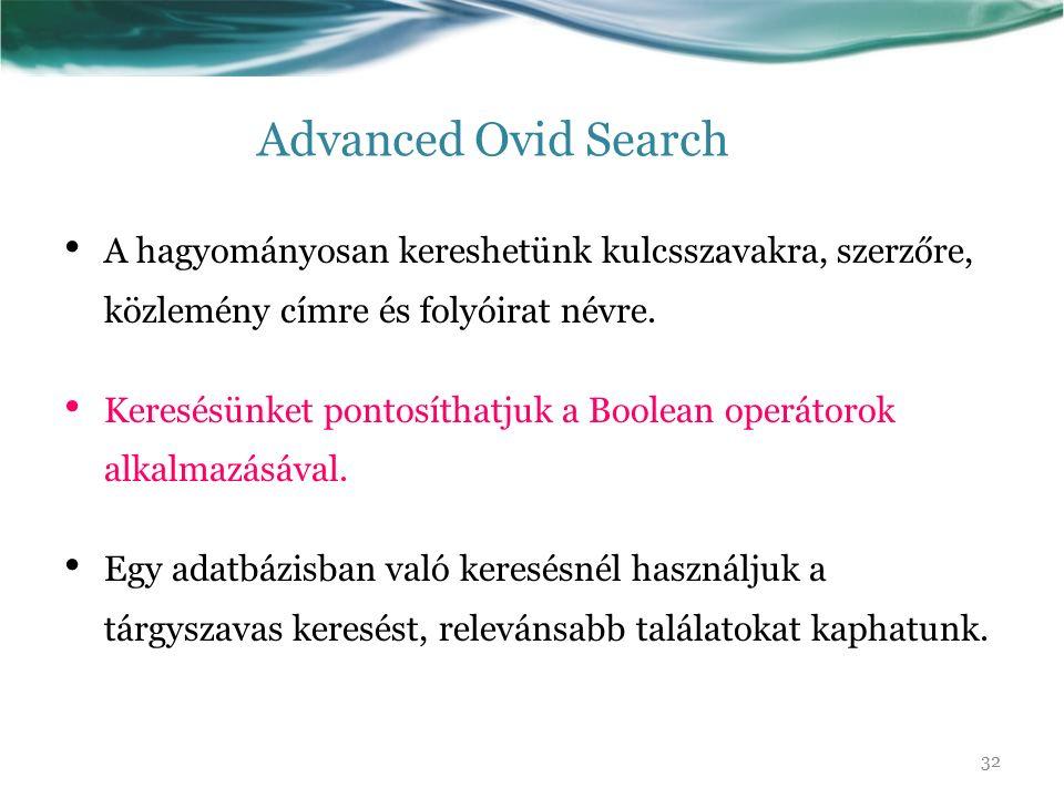 Advanced Ovid Search A hagyományosan kereshetünk kulcsszavakra, szerzőre, közlemény címre és folyóirat névre. Keresésünket pontosíthatjuk a Boolean op